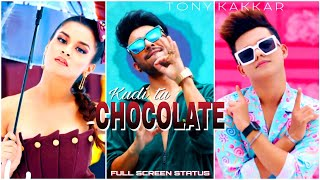 Chocolate - Tony Kakkar Fullscreen Whatsapp Status