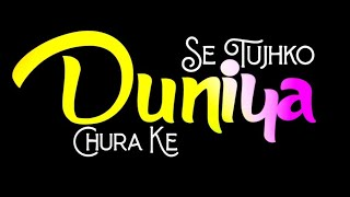 Duniya Se Tujhko Churake Song Whatsapp Status