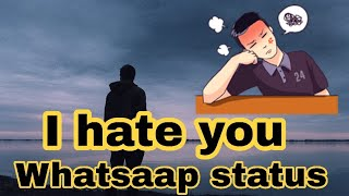 I Hate You Whatsapp Status