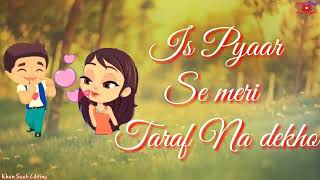 Is Pyar Se Meri Taraf Na Dekho - Love Whatsapp Status