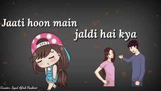 Jaati Hoon Main Jaldi Hai Kya - Couple Love Whatsapp Status