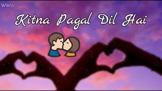 Kitna Pagal Dil Hai - Sad Whatsapp Status