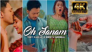 Oh Sanam - Tony Kakkar 4K Full HD Whatsapp Status