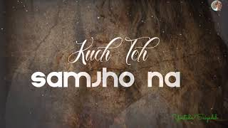 Samjho Na Kuch Toh Samjho Na - Cover Version Whatsapp Status