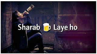 Sharab Laye Ho Pilado - Sad Shayari Poetry Whatsapp Status