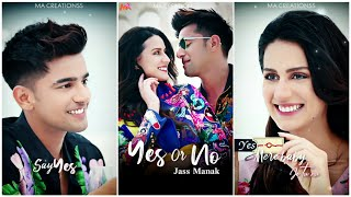 Yes Or No - Jass Manak Fullscreen Whatsapp Status
